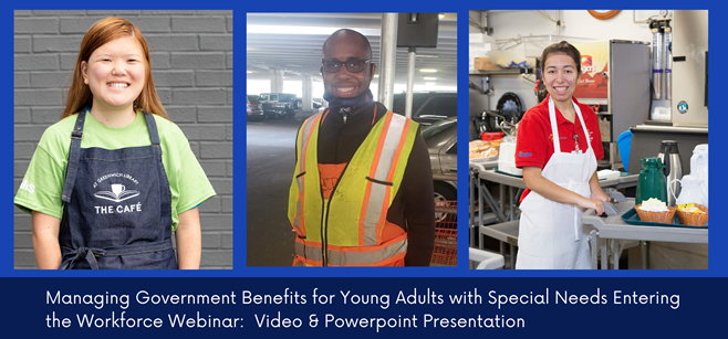 Managing Government Benefits for Young Adults with Special Needs Entering the Workforce